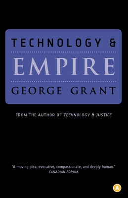 Technology and Empire: Perspectives on North America - Grant, George