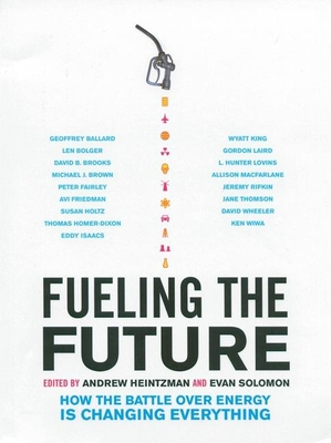 Fueling the Future: How the Battle Over Energy Is Changing Everything - Heintzman, Andrew (Editor), and Solomon, Evan (Editor)