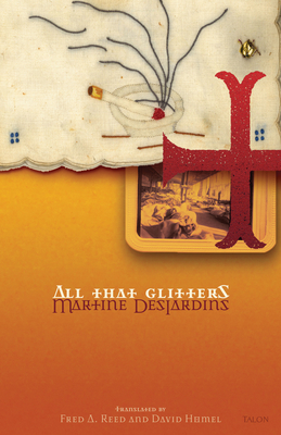 All That Glitters - Desjardins, Martine, and Reed, Fred A (Translated by), and Homel, David (Translated by)