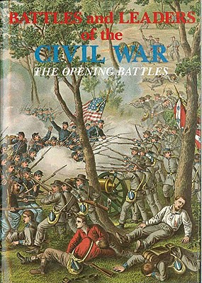 Battles and Leaders of the Civil War V1 - The Opening Battles - Johnson, Robert Underwood, and Magazine, Century (Editor), and Century Magazine (Editor)