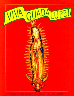 Viva Guadalupe!: The Virgin in New Mexican Popular Art - Dunnington, Jacqueline, and Mann, Charles (Photographer)