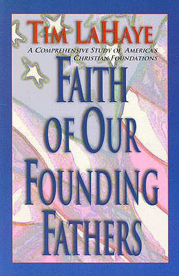 Faith of Our Founding Fathers - LaHaye, Tim, Dr.
