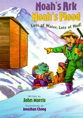 Noah's Ark, Noah's Flood: Lots of Water, Lots of Mud - Morris, John
