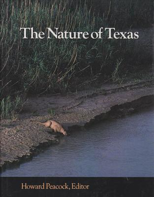 The Nature of Texas: A Feast of Native Beauty from Texas Highways Magazine - Peacock, Howard (Editor), and Lively Frank (Foreword by)