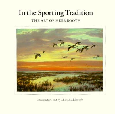 In the Sporting Tradition: The Art of Herb Booth - Booth, Herb, and Long, Meredith (Designer), and McIntosh, Michael