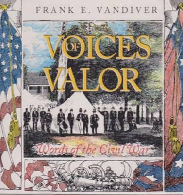 Voices of Valor: Words of the Civil War - Vandiver, Frank E, Dr., PH.D.