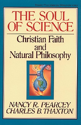 Soul of Science - Pearcey, Nancy, and Olasky, Marvin (Editor), and Thaxton, Charles B