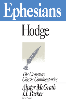 Comt-CCC Ephesians - Hodge, Charles, and McGrath, Alister (Editor), and Packer, J I, Prof., PH.D (Designer)