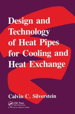 Design and Technology of Heat Pipes for Cooling and Heat Exchange - Silverstein, Calvin C, and Silverstein Cal