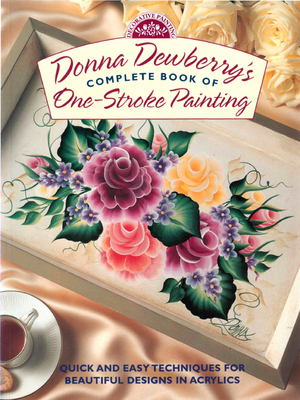 Donna Dewberry's Complete Book of One-Stroke Painting - Dewberry, Donna