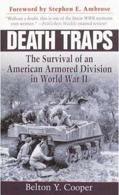 Death Traps: The Survival of an American Armored Division in World War II - Cooper, Belton Y