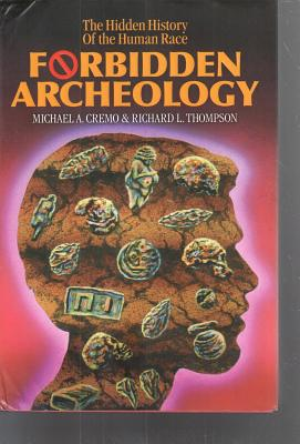 Forbidden Archeology: The Full Unabridged Edition - Cremo, Michael, and Thompson, Richard