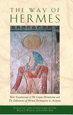 """The Way of Hermes: New Translations of """"The Corpus Hermeticum"""" and """"The Definitions of Hermes Trismegistus to Asclepius"""" - Salaman, Clement (Translated by), and Oyen, Dorine Van (Translated by), and Wharton, William D (Translated by)"""