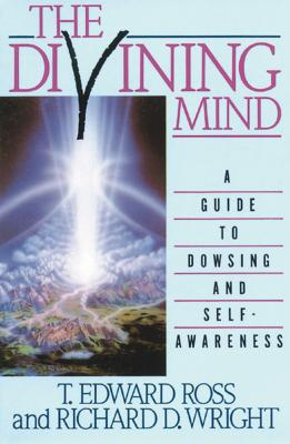 The Divining Mind: A Guide to Dowsing and Self-Awareness - Ross, Terry, and Wright, Richard D