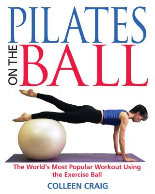 Pilates on the Ball: The World's Most Popular Workout Using the Exercise Ball - Craig, Colleen