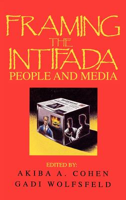 Framing the Intifada: People and Media - Cohen, Akiba A, and Wolfsfeld, Gadi