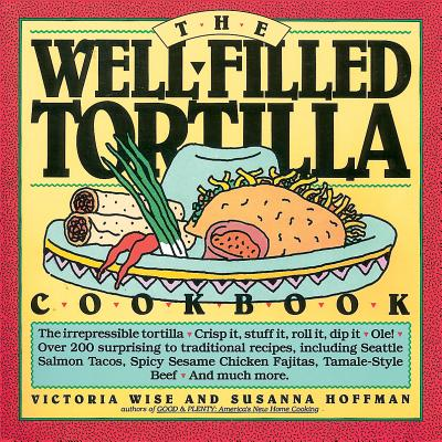The Well-Filled Tortilla Cookbook - Wise, Victoria, and Hoffman, Susanna M