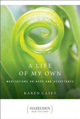 A Life of My Own: Meditations on Hope and Acceptance - Hazelden Publishing, and Casey, Karen