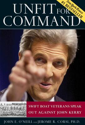Unfit for Command: Swift Boat Veterans Speak Out Against John Kerry - O'Neill, John E, and Corsi, Jerome R, PH.D.