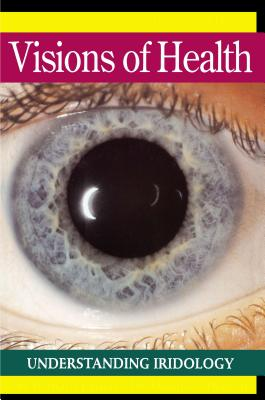 Visions of Health: Understanding Iridology - Jensen, Bernard, and Jensen, Dr Bernard, Dr., and Bodeen, Donald V