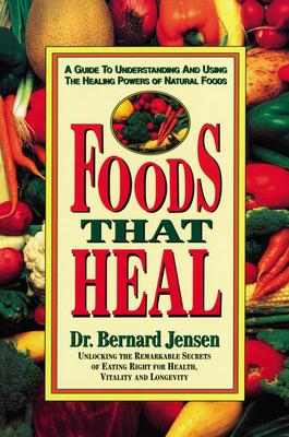 Foods That Heal - Jensen, Bernard, and Jensen, Dr Bernard, Dr.