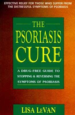 The Psoriasis Cure: A Drug-Free Guide to Stopping & Reversing the Symptoms of Psoriasis - LeVan, Lisa