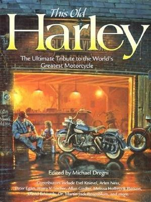 This Old Harley: The Ultimate Tribute to the World's Greatest Motorcycle - Dregni, Michael (Editor)