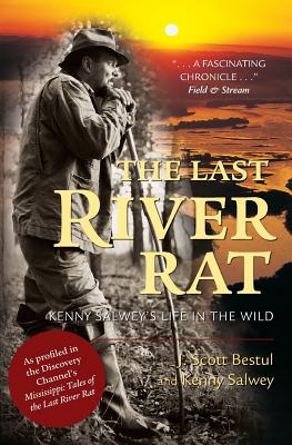 The Last River Rat: Kenny Salwey's Life in the Wild - Bestul, J Scott, and Salwey, Kenny