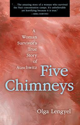 Five Chimneys: A Woman's True Story of Auschwitz - Lengyel, Olga