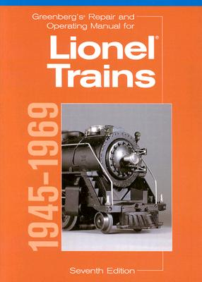 Greenberg's Repair and Operating Manual for Lionel Trains, 1945-1969: 1945-1969 - Carp, Roger (Editor)