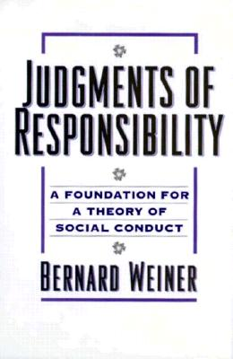 Judgments of Responsibility: A Foundation for a Theory of Social Conduct - Weiner, Bernard, Dr., PhD, and Weiner, Henry Ed
