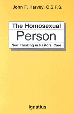 The Homosexual Person: New Thinking in Pastoral Care - Harvey, John F, and Goreschel, Benedict (Designer)