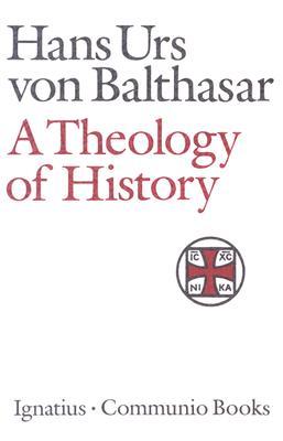 A Theology of History - Von Balthasar, Hans Urs, Cardinal