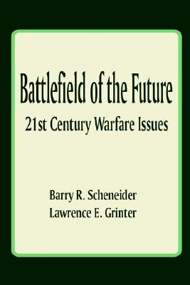 Battlefield of the future : 21st century warfare issues - Schneider, Barry R., and Grinter, Lawrence E.