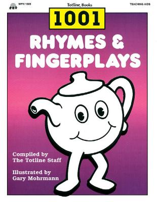 1001 Rhymes and Fingerplays - School Specialty Publishing, and Carson-Dellosa Publishing, and Totline (Compiled by), and Totline Publications (Compiled by)