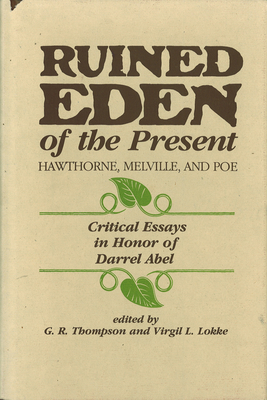 Ruined Eden of the Present: Hawthorn, Melville and Poe: Critical Essays in Honor of Darrel Abel - Thompson, G R, and Lokke, Virgil, and Lokke Editor, Virgil