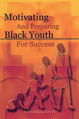 Motivating and Preparing Black Youth for Success - Kunjufu, Jawanza, Dr., and Hawkins, Larry (Designer)