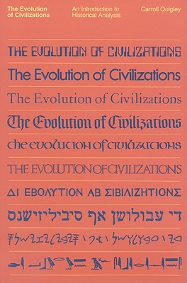 The Evolution of Civilizations: An Introduction to Historical Analysis - Quigley, Carroll, and Hogan, Harry J (Foreword by)
