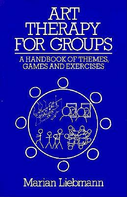 Art Therapy for Groups: A Handbook of Themes, Games and Exercises - Liebmann, Marian