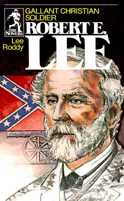 Robert E. Lee: Gallant Christian Soldier - Roddy, Lee