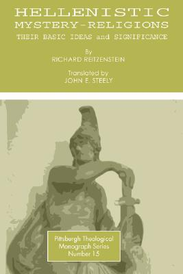 Hellenistic Mystery-Religions: Their Basic Ideas and Significance - Reitzenstein, Richard, and Steely, John E (Translated by)