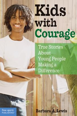 Kids with Courage: True Stories about Young People Making a Difference - Lewis, Barbara A, and Espeland, Pamela
