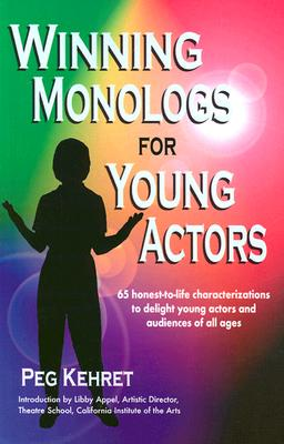 Winning Monologs for Young Actors: 65 Honest-To-Life Characteriation to Delight Young Actors and Audiences of All Ages - Kehret, Peg