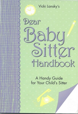Dear Baby Sitter Handbook a Handy Guide for Your Child's Sitter - Lansky, Vicki