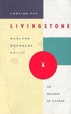 Looking for Livingstone - Philip, Marlene Nourbese, and Philip, M Nourbese