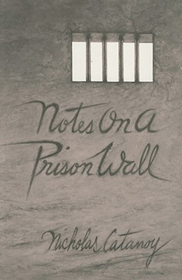 Notes on a Prison Wall - Catanoy, Nicholas, and Messenger, Cynthia (Afterword by)