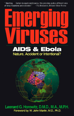 Emerging Viruses: AIDS and Ebola: Nature, Accident, or Intentional? - Horowitz, Leonard G, D.M.D., M.A., M.P.H., and Martin, W John, M.D., Ph.D. (Foreword by)
