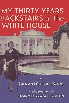 My Thirty Years Backstairs at the White House - Parks, Lillian Rogers, and Leighton, Frances Spatz, and Sloan, Sam (Introduction by)
