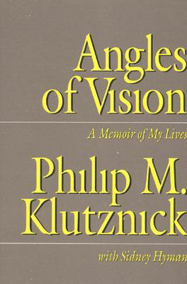 Angles of Vision: A Memior of My Lives - Klutznick, Philip M., and Hyman, Sidney, and Hyman, Sydney (Volume editor)