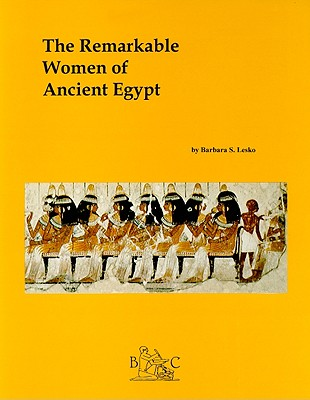 The Remarkable Women of Ancient Egypt - Lesko, Barbara S